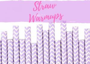 straw warmups
