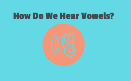 how do you hear vowels?